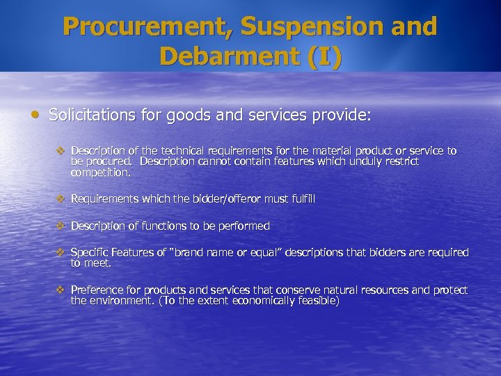 Procurement, Suspension and Debarment (I) • Solicitations for goods and services provide: v Description