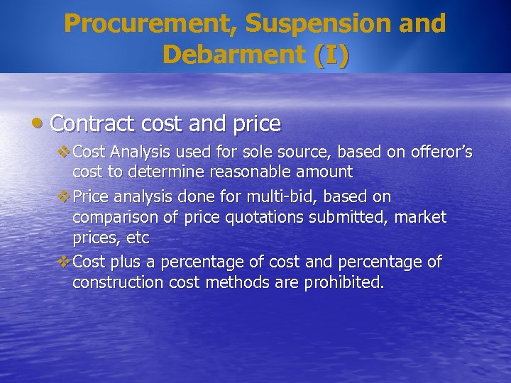 Procurement, Suspension and Debarment (I) • Contract cost and price v. Cost Analysis used