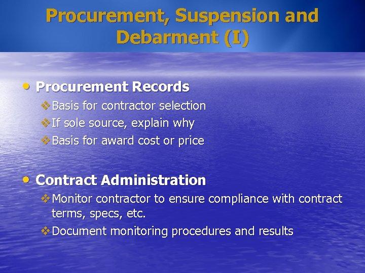 Procurement, Suspension and Debarment (I) • Procurement Records v. Basis for contractor selection v.