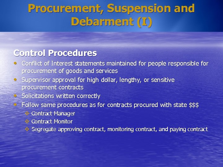 Procurement, Suspension and Debarment (I) Control Procedures • Conflict of Interest statements maintained for
