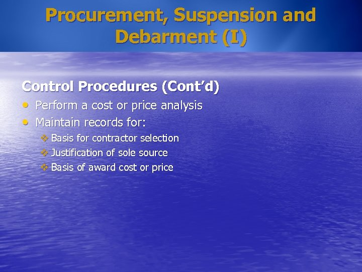 Procurement, Suspension and Debarment (I) Control Procedures (Cont'd) • Perform a cost or price