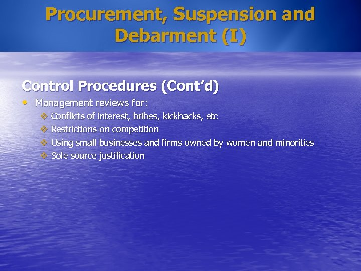 Procurement, Suspension and Debarment (I) Control Procedures (Cont'd) • Management reviews for: v Conflicts