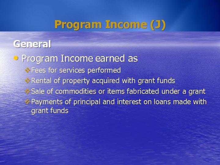 Program Income (J) General • Program Income earned as v. Fees for services performed