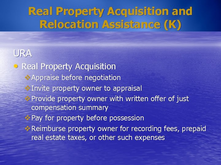 Real Property Acquisition and Relocation Assistance (K) URA • Real Property Acquisition v. Appraise