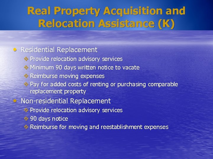 Real Property Acquisition and Relocation Assistance (K) • Residential Replacement v Provide relocation advisory