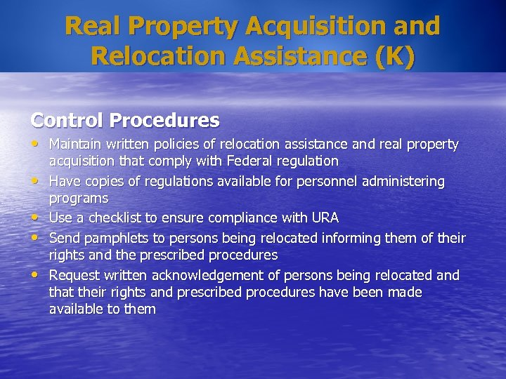 Real Property Acquisition and Relocation Assistance (K) Control Procedures • Maintain written policies of