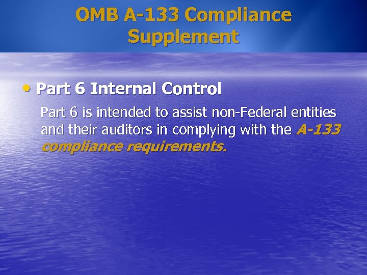 OMB A-133 Compliance Supplement • Part 6 Internal Control Part 6 is intended to