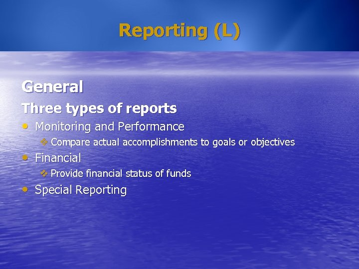 Reporting (L) General Three types of reports • Monitoring and Performance v Compare actual