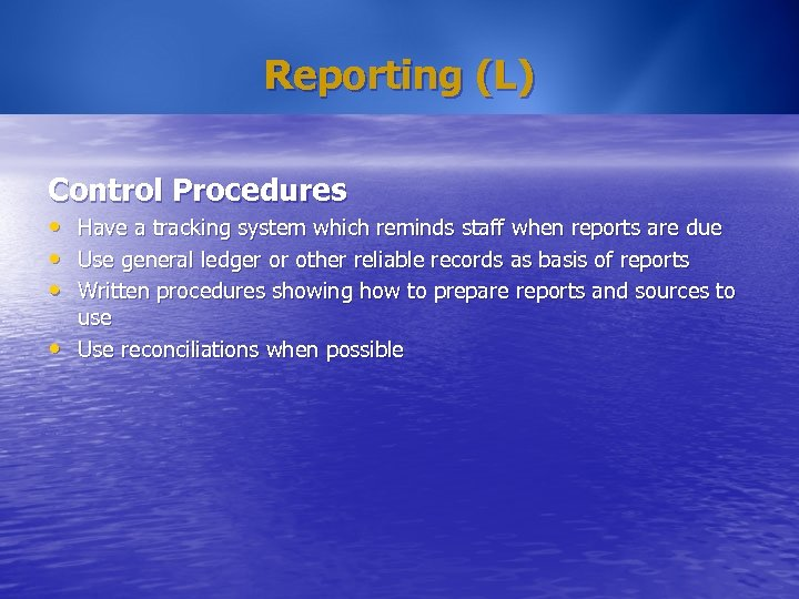 Reporting (L) Control Procedures • • Have a tracking system which reminds staff when