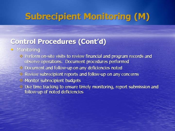 Subrecipient Monitoring (M) Control Procedures (Cont'd) • Monitoring v Perform on-site visits to review