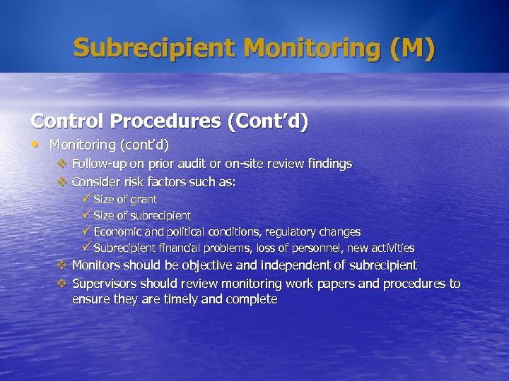 Subrecipient Monitoring (M) Control Procedures (Cont'd) • Monitoring (cont'd) v Follow-up on prior audit