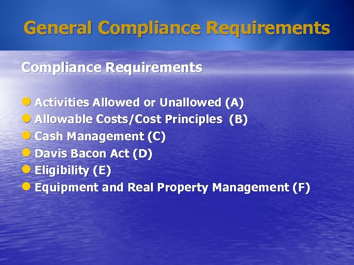 General Compliance Requirements l Activities Allowed or Unallowed (A) l Allowable Costs/Cost Principles (B)