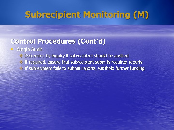 Subrecipient Monitoring (M) Control Procedures (Cont'd) • Single Audit v Determine by inquiry if