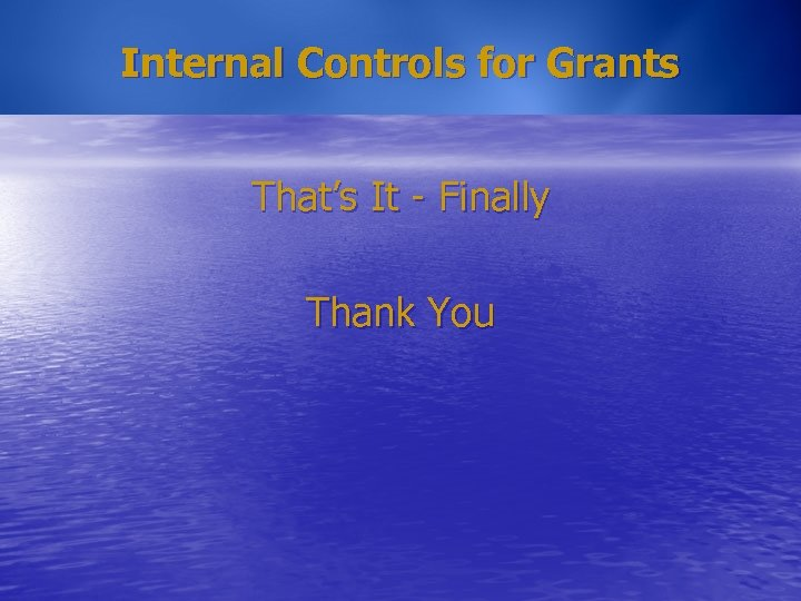 Internal Controls for Grants That's It - Finally Thank You
