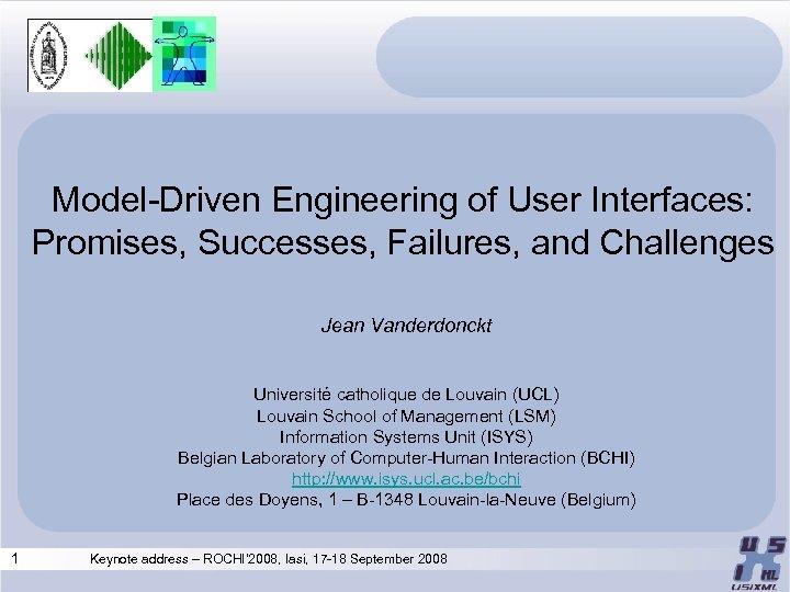 Model-Driven Engineering of User Interfaces: Promises, Successes, Failures, and Challenges Jean Vanderdonckt Université catholique