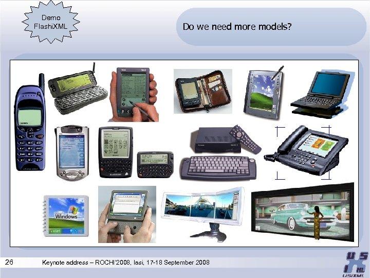 Demo Flashi. XML 26 Do we need more models? Keynote address – ROCHI' 2008,
