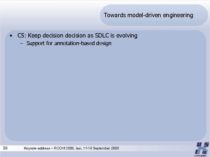 Towards model-driven engineering • C 5: Keep decision as SDLC is evolving – Support