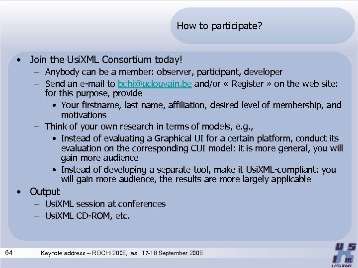 How to participate? • Join the Usi. XML Consortium today! – Anybody can be