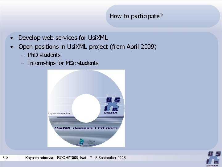 How to participate? • Develop web services for Usi. XML • Open positions in