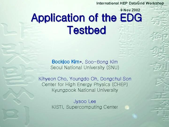 International HEP Data. Grid Workshop 9 Nov 2002 Application of the EDG Testbed Bockjoo