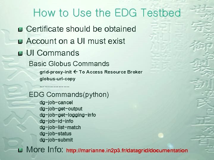 How to Use the EDG Testbed Certificate should be obtained Account on a UI