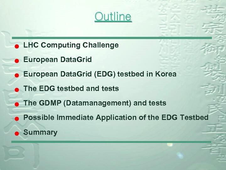 Outline n LHC Computing Challenge n European Data. Grid (EDG) testbed in Korea n