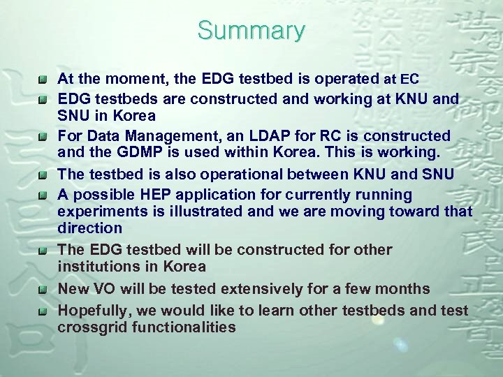 Summary At the moment, the EDG testbed is operated at EC EDG testbeds are