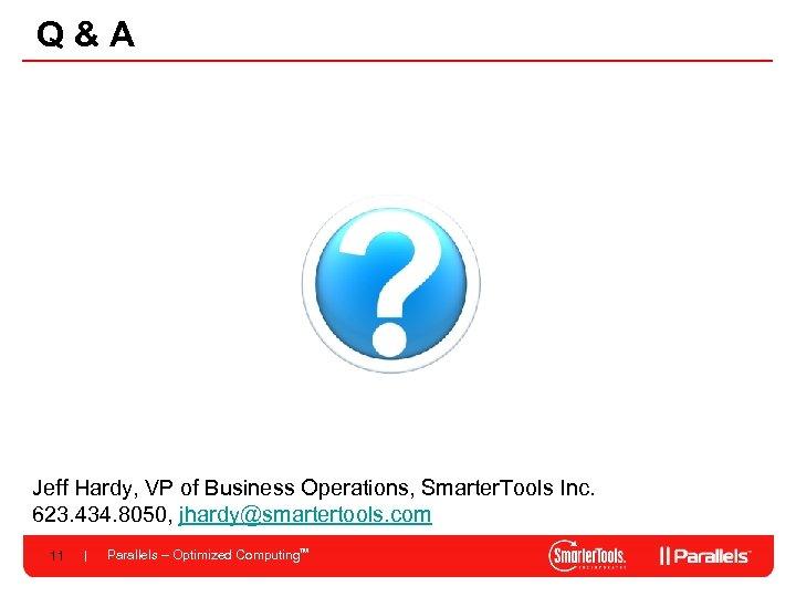 Q&A Jeff Hardy, VP of Business Operations, Smarter. Tools Inc. 623. 434. 8050, jhardy@smartertools.