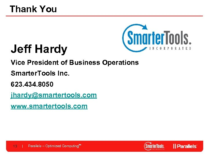 Thank You Jeff Hardy Vice President of Business Operations Smarter. Tools Inc. 623. 434.