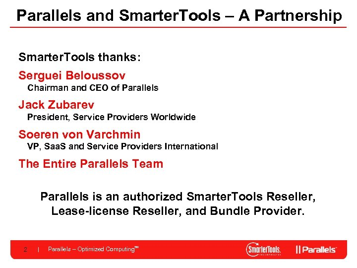 Parallels and Smarter. Tools – A Partnership Smarter. Tools thanks: Serguei Beloussov Chairman and