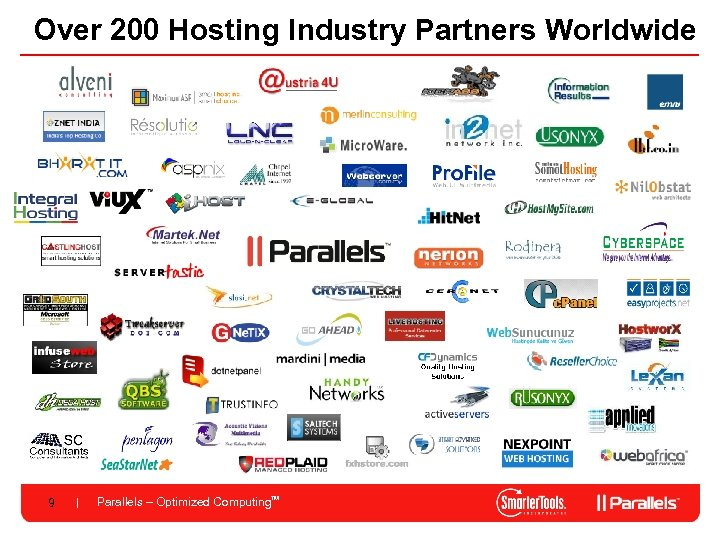 Over 200 Hosting Industry Partners Worldwide 9 Parallels – Optimized Computing. TM