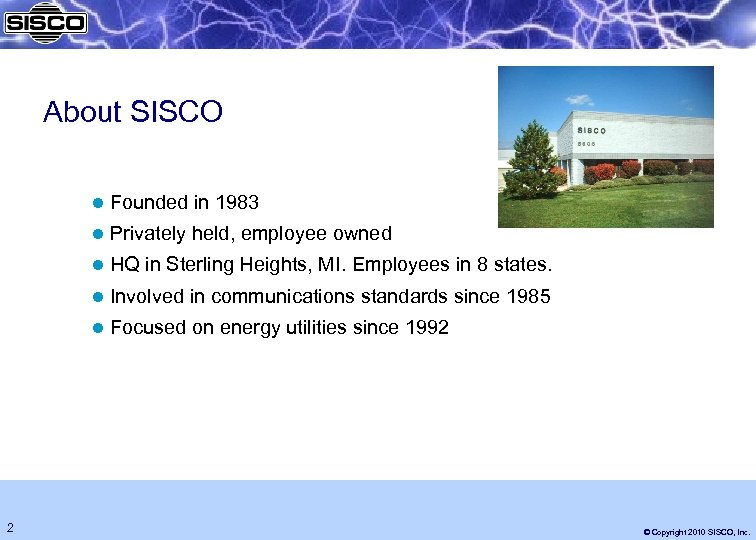 About SISCO l Founded in 1983 l Privately held, employee owned l HQ in
