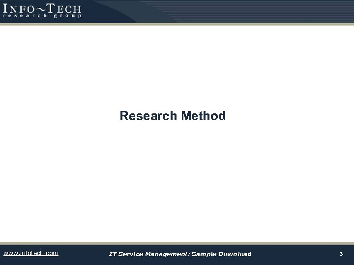 Research Method www. infotech. com IT Service Management: Sample Download 3