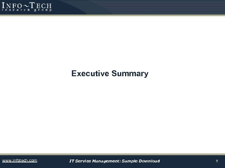 Executive Summary www. infotech. com IT Service Management: Sample Download 5
