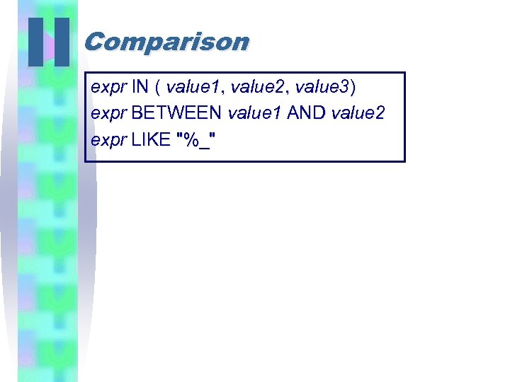 II Comparison expr IN ( value 1, value 2, value 3) expr BETWEEN value