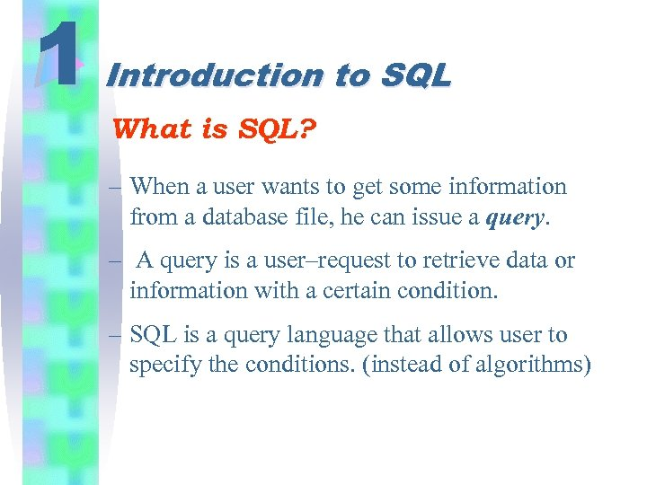 1 Introduction to SQL What is SQL? – When a user wants to get