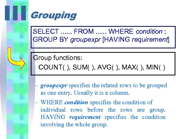 III Grouping SELECT. . . FROM. . . WHERE condition ; GROUP BY groupexpr