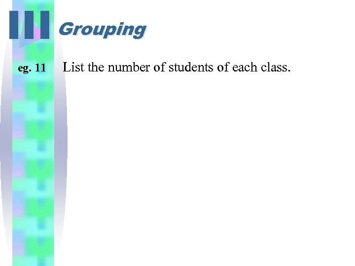 III Grouping eg. 11 List the number of students of each class.