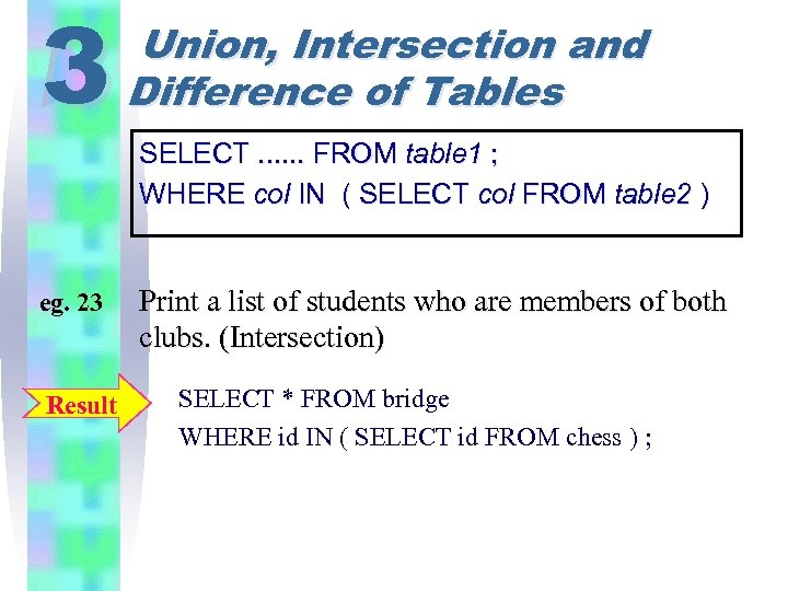 3 eg. 23 Result Union, Intersection and Difference of Tables SELECT. . . FROM