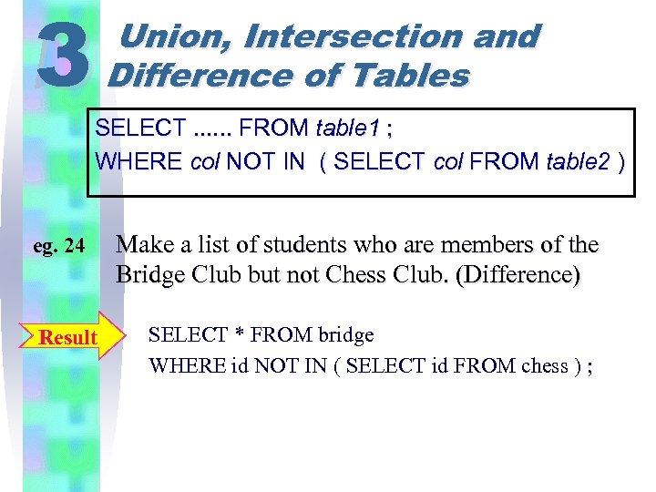 3 Union, Intersection and Difference of Tables SELECT. . . FROM table 1 ;