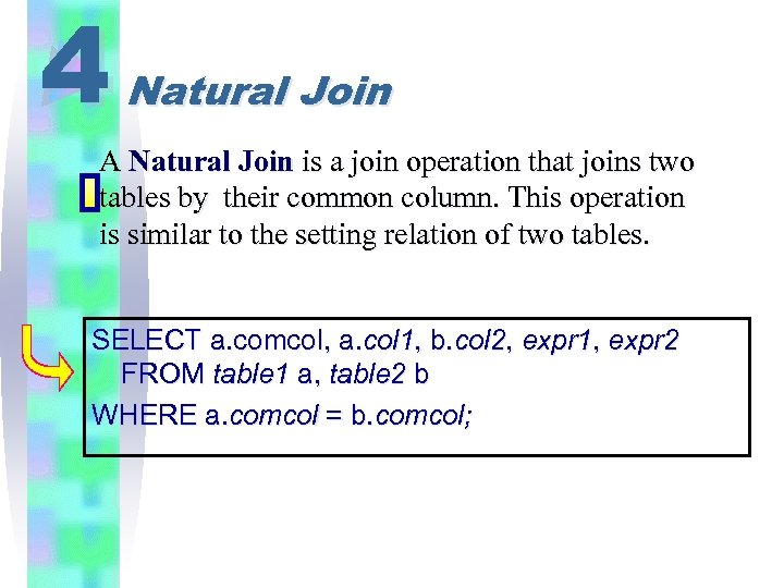 4 Natural Join A Natural Join is a join operation that joins two tables