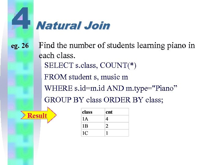 4 eg. 26 Natural Join Find the number of students learning piano in each