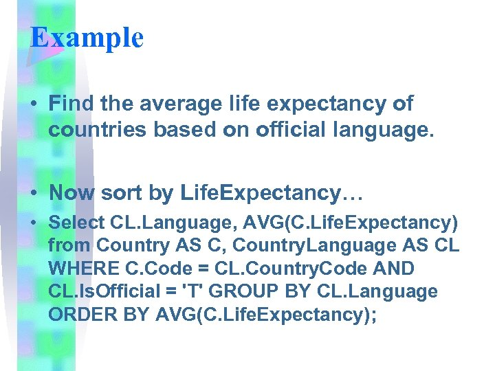 Example • Find the average life expectancy of countries based on official language. •