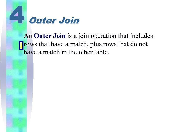 4 Outer Join An Outer Join is a join operation that includes rows that