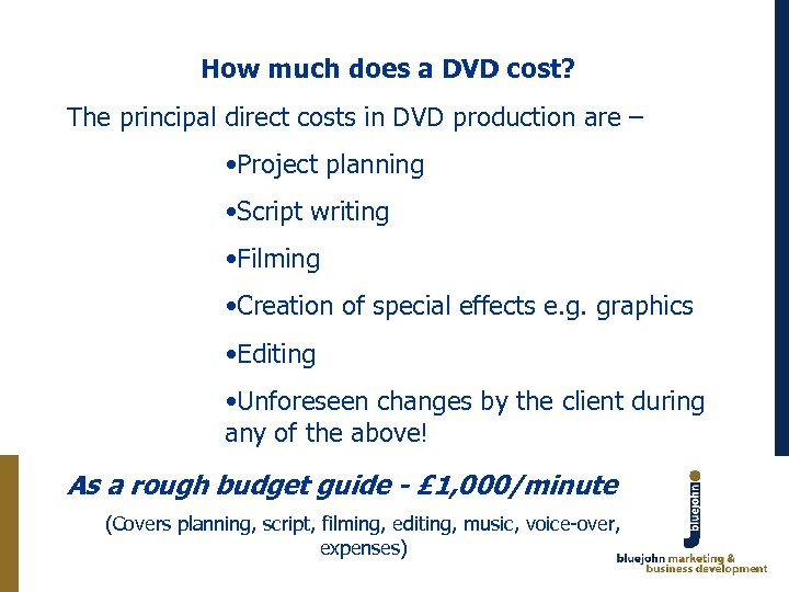 How much does a DVD cost? The principal direct costs in DVD production are