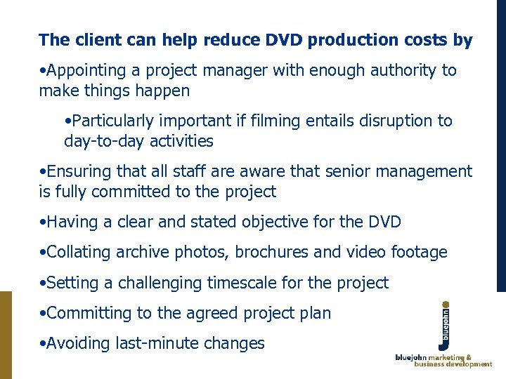 The client can help reduce DVD production costs by • Appointing a project manager