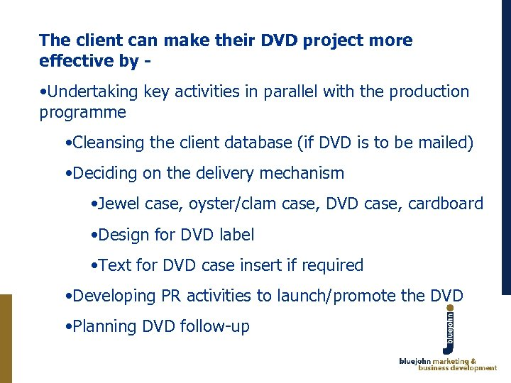 The client can make their DVD project more effective by - • Undertaking key