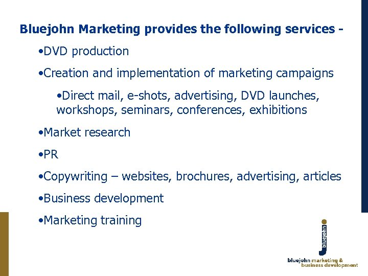 Bluejohn Marketing provides the following services - • DVD production • Creation and implementation