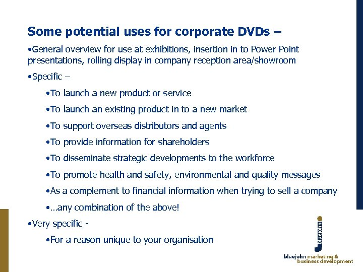 Some potential uses for corporate DVDs – • General overview for use at exhibitions,
