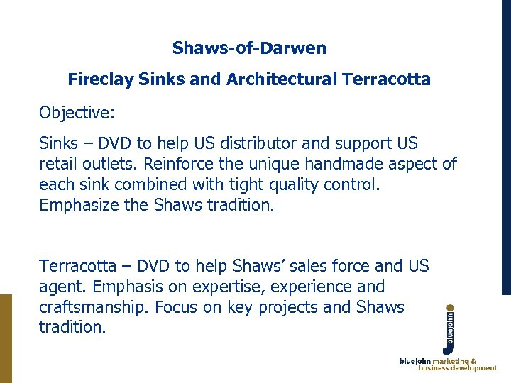 Shaws-of-Darwen Fireclay Sinks and Architectural Terracotta Objective: Sinks – DVD to help US distributor